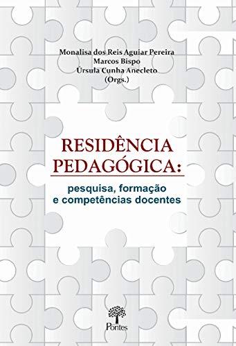Residência Pedagógica : Pesquisa, Formação E Compências Docentes