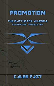 The Battle for Allegra: Promotion (The Battle for Allegra - An Alien Invasion Novella Book 10) by [Caleb Fast]
