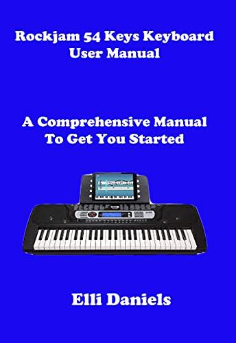 RockJam 54 Keys Keyboard User Manual: A Comprehensive Manual To Get You Started (English Edition)