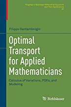 Optimal Transport for Applied Mathematicians: Calculus of Variations, PDEs, and Modeling (Progress in Nonlinear Differential Equations and Their Applications)