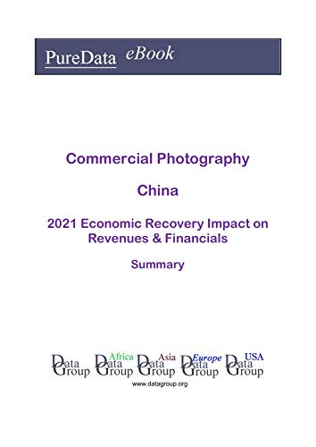 Commercial Photography China Summary: 2021 Economic Recovery Impact on Revenues & Financials (English Edition)