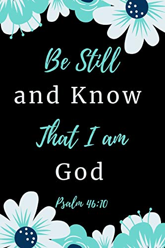 Be Still &Know That I Am God Psalm 46:10: Bible Christian Religious Prayer Journal