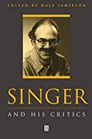 SINGER AND HIS CRITICS (Philosophers and their Critics)