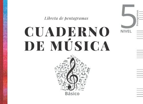 Cuaderno de música - Libreta de pentagramas- Nivel Básico 5: Papel pentagramado...