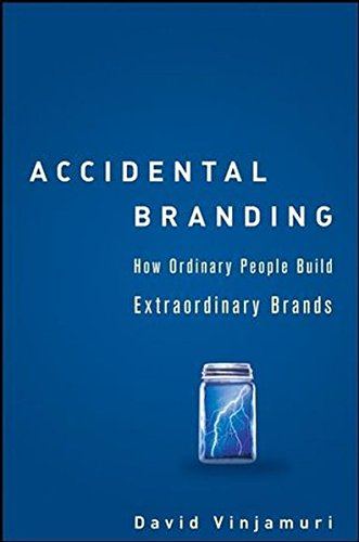 Accidental Branding: How Ordinary People Build Extraordinary Brands