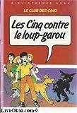 Les Cinq contre le loup-garou - Une nouvelle aventure des personnages créés par Enid Blyton