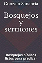Bosquejos y sermones: Bosquejos bíblicos listos para predicar (Spanish Edition)