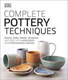 Complete Pottery Techniques: Design, Form, Throw, Decorate and More, with Workshops from Professional Makers (Artists Techniques) - DK