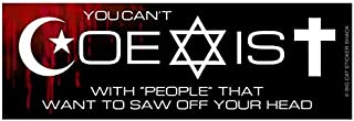 You Can't Coexist with People That Want to Saw Your Head Off (Bumper Sticker)