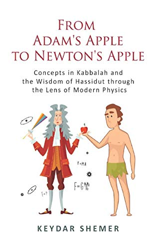 From Adam's Apple to Newton's Apple: Concepts in Kabbala and the Wisdom of Hassidut through the Lens of Modern Physics