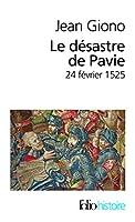 Le desastre de Pavie: 24 fevrier 1525