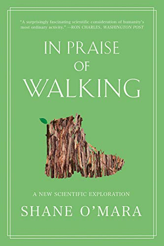 Compare Textbook Prices for In Praise of Walking: A New Scientific Exploration  ISBN 9780393867497 by O'Mara, Shane
