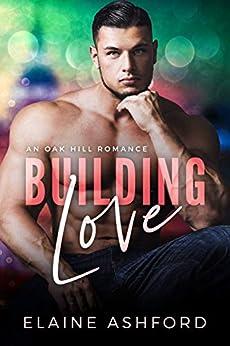 Building Love : (An Oak Hill Romance) by [Elaine Ashford]
