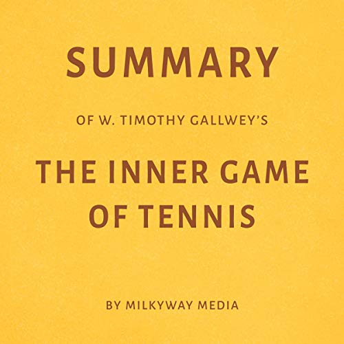 Summary of W. Timothy Gallwey's The Inner Game of Tennis