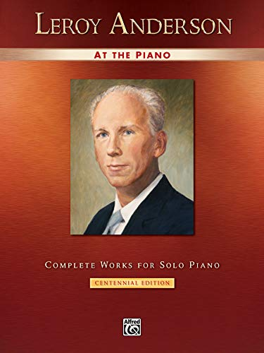 Leroy Anderson at the Piano: Complete Works for Solo Piano -- Centennial Edition (Alfred Masterwork Edition: At the Piano)