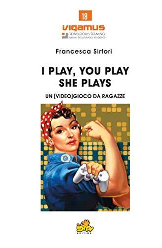 I PLAY, YOU PLAY, SHE PLAYS: UN [VIDEO]GIOCO DA RAGAZZE