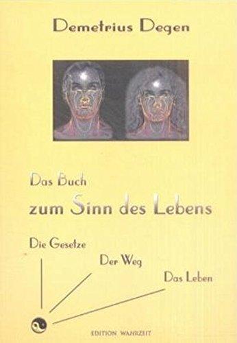Das Buch zum Sinn des Lebens: Die Gesetze, der Weg, das Leben (edition denkzeit)