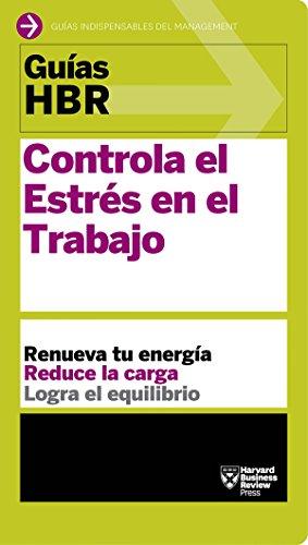 Guías HBR: Controla el estrés en el trabajo: El Compañero Esencial de Los Primeros 90 Días