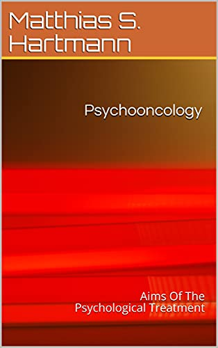 Psychooncology: Aims Of The Psychological Treatment (English Edition)