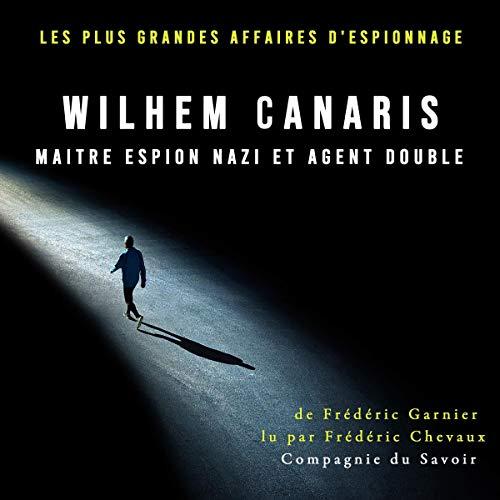 Couverture de Wilhem Canaris, maitre espion nazi et agent double