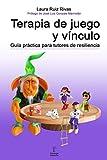 Terapia de juego y vínculo.: Guía práctica para tutores de resiliencia.