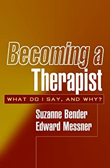 Becoming a Therapist: What Do I Say, and Why? (English Edition) par [Suzanne Bender, Edward Messner]