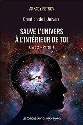 Création de l'Univers - Sauve l'Univers à l'intérieur de toi - Livre 2 - Partie 1 d'Arkady Petrov