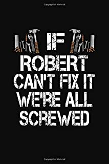 If Robert Can't Fix We're All Screwed: Personalized Journal Notebook - Handyman Gift