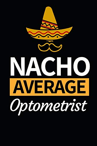 "Nacho Average Optometrist: Funny Optometrist Notebook/Journal (6"" X 9"") Great Gift Idea For Christmas Or Birthday"
