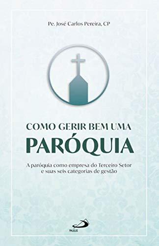 Como gerir bem uma paróquia: A paróquia como empresa do Terceiro Setor e suas seis categorias de gestão (Organização Paroquial)