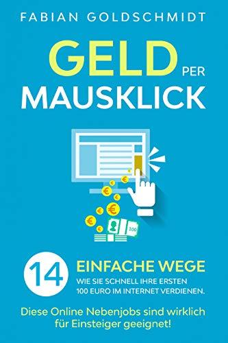 Geld per Mausklick: 14 einfache Wege, wie Sie schnell Ihre ersten 100 Euro im Internet verdienen. Diese Online Nebenjobs sind wirklich für Einsteiger geeignet!