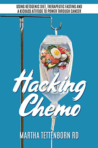 Hacking Chemo: Using Ketogenic Diet, Therapeutic Fasting and a Kickass Attitude to Power through Cancer Treatment