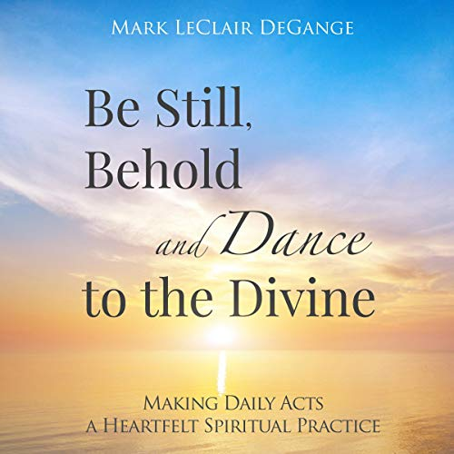 Be Still, Behold and Dance to the Divine audiobook cover art