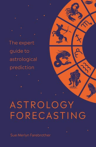 Astrology Forecasting: The expert guide to astrological prediction