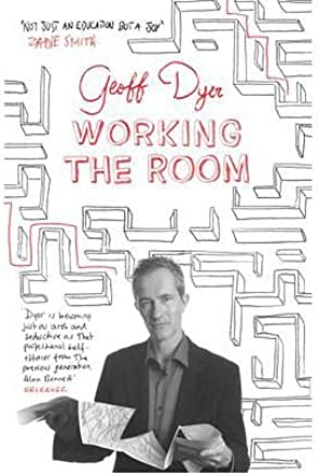[(Working the Room: Essays and Reviews: 1999-2010)] [Author: Geoff Dyer] published on (August, 2011)