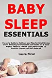 Baby Sleep Essentials: Parent's Guide to Methods and Tips for Establishing a Safe Sleeping Environment and Habits for a Good Night's Sleep to Ensure Your Baby Grows Up Healthy, Happy and Self-Assured