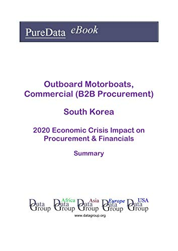 Outboard Motorboats, Commercial (B2B Procurement) South Korea Summary: 2020 Economic Crisis Impact on Revenues & Financials (English Edition)