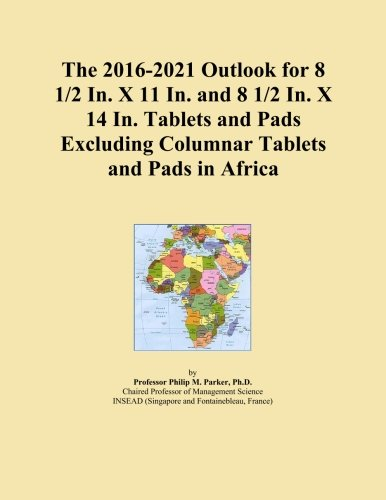 The 2016-2021 Outlook for 8 1/2 In. X 11 In. and 8 1/2 In. X 14 In. Tablets and Pads Excluding Columnar Tablets and Pads in Africa