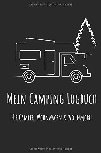 Mein Camping Logbuch für Camper, Wohnwagen & Wohnmobil: WoMo Caravan Urlaub Reisetagebuch Van Journal Notizbuch Reisemobil Tagebuch Camping Freunde