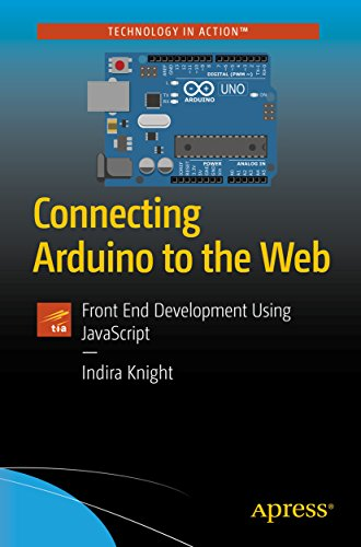Connecting Arduino to the Web: Front End Development Using JavaScript (English Edition)