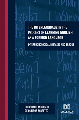 The Interlanguage in the Process of Learning English as a Foreing Language: Interphonological Mistakes and Erros (Portuguese Edition)