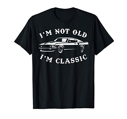 I'm Not Old, I'm Classic Vintage Muscle Car Gift T-Shirt