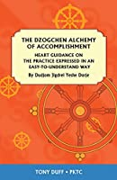 The Dzogchen Alchemy of Accomplishment: Heart Guidance on the Practice Expressed in an Easy-To-Understand Way