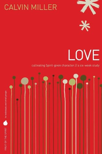 Love: Cultivating Spirit-Given Character // A Six-Week Study [LOVE]