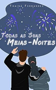 Todas as Suas Meias-Noites: Um conto de Ano Novo (Breves histórias para suspirar) por [Thainá Fernandez]