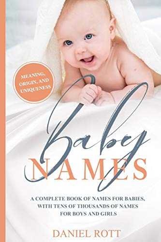 Compare Textbook Prices for Baby Names: A Complete Name Book With Thousands of Boys and Girls Names - Including the Means and Origins Behind Them  ISBN 9781093360936 by Rott, Daniel