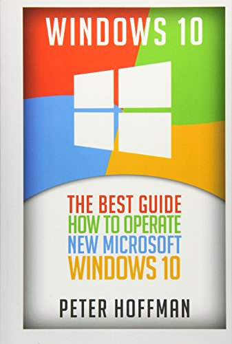 Compare Textbook Prices for Windows 10: The Best Guide How to Operate New Microsoft Windows 10 tips and tricks, user manual, user guide, updated and edited, Windows for beginners windows,guide,general.guide,all Volume 2  ISBN 9781532951954 by Hoffman, Peter,Guides, Consumer,Literacy, Computer,Software, Educational