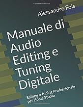 Manuale di Audio Editing e Tuning Digitale: Editing e Tuning Professionale per Home Studio (Audio engineering - Manuali Au...