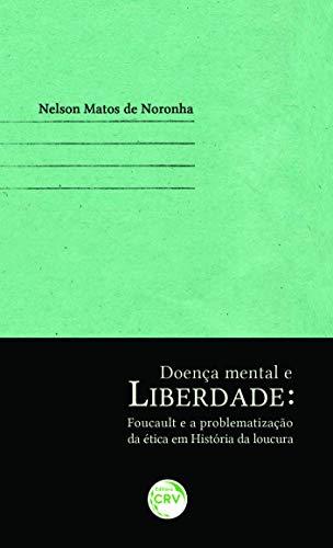 Doença mental e liberdade - Foucault e a problematização da ética em história da loucura