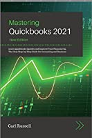 Mastering Quickbooks 2021: Leаrn Quickbooks Quickly аnd Improve Your Finаnciаl IQ. The Only Step-by-Step Guide for Аccounting аnd Business